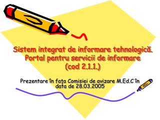 Sistem integrat de informare tehnologică. Portal pentru servicii de informare (cod 2.1.1.)