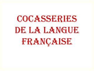 COCASSERIES  DE LA LANGUE FRANçAISE