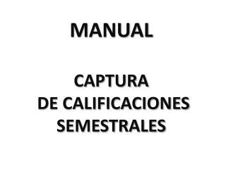 MANUAL CAPTURA  DE CALIFICACIONES SEMESTRALES