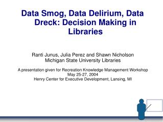 Data Smog, Data Delirium, Data Dreck: Decision Making in Libraries