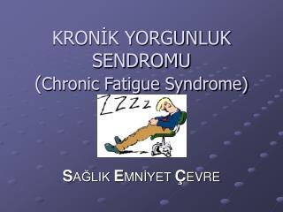 KRONİK YORGUNLUK SENDROMU ( Chronic Fatigue Syndrome)