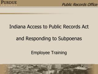 Indiana Access to Public Records Act  and Responding to Subpoenas
