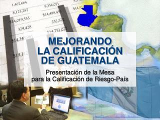 MEJORANDO  LA CALIFICACIÓN  DE GUATEMALA Presentación de la Mesa