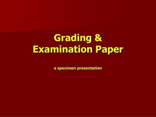 Grading &  Examination Paper a specimen presentation