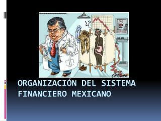 ORGANIZACIÓN DEL SISTEMA FINANCIERO MEXICANO