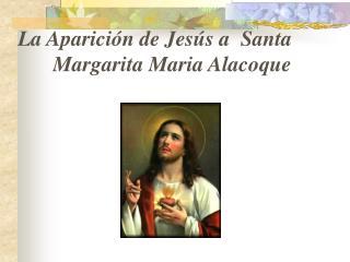 La Aparición de Jesús a  Santa  Margarita Maria  Alacoque
