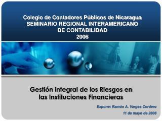 Colegio de Contadores Públicos de Nicaragua SEMINARIO REGIONAL INTERAMERICANO DE CONTABILIDAD 2006