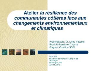 Présentateurs: Dr. Liette Vasseur, Brock University et Chantal Gagnon, Coalition-SGSL