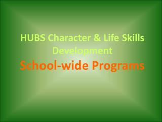 HUBS Character  & Life Skills Development School-wide Programs