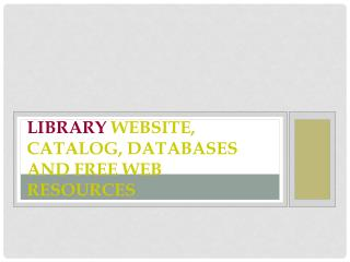 Library  Website,  Catalog, DATABASES  and  Free Web Resources
