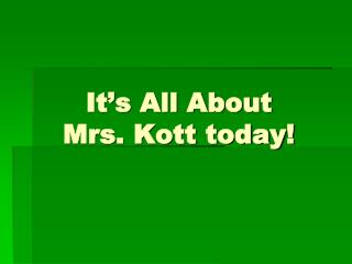 It�s All About  Mrs. Kott today!