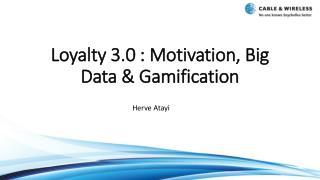 Loyalty 3.0 :  Motivation,  Big Data &  Gamification
