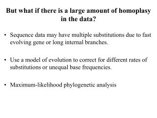But what if there is a large amount of homoplasy in the data?