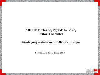 ARH de Bretagne, Pays de la Loire,  Poitou-Charentes Etude préparatoire au SROS de chirurgie