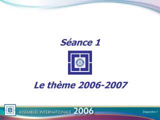 S�ance 1 Le th�me 2006-2007