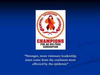 Stronger, more visionary leadership must come from the continent most affected by the epidemic