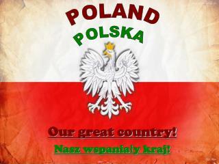 Our great country! Nasz wspaniały kraj!
