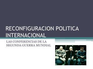 RECONFIGURACION POLITICA INTERNACIONAL