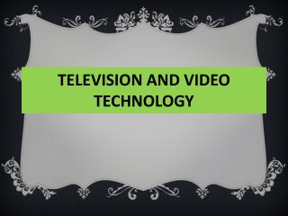 TELEVISION AND VIDEO TECHNOLOGY