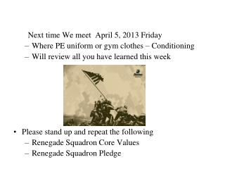 Next time We meet   April 5, 2013 Friday Where PE uniform or gym clothes – Conditioning