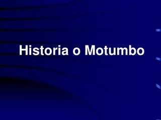 Historia o Motumbo