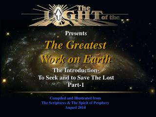 Compiled and Illustrated from The Scriptures & The Spirit of Prophecy August 2014