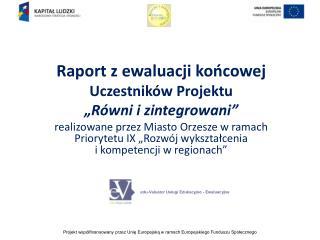 """Raport z ewaluacji końcowej Uczestników Projektu """"Równi i zintegrowani"""""""