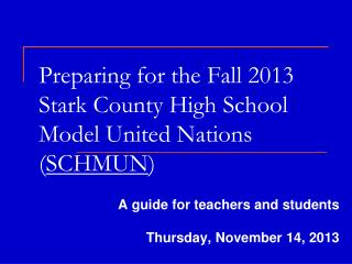 Preparing for the Fall 2013 Stark County High School Model United Nations ( SCHMUN )