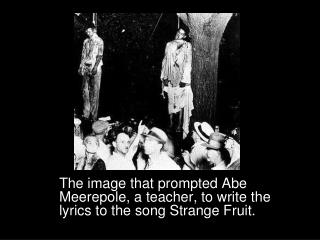 The image that prompted Abe Meerepole, a teacher, to write the lyrics to the song Strange Fruit.