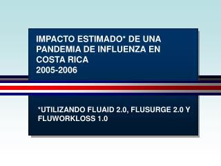 IMPACTO ESTIMADO* DE UNA PANDEMIA DE INFLUENZA EN COSTA RICA 2005-2006