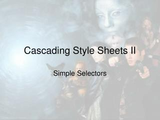 Cascading Style Sheets II