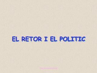 EL RETOR I EL POLITIC