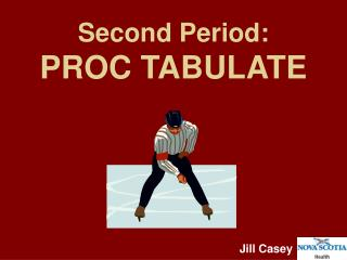 Second Period:   PROC TABULATE