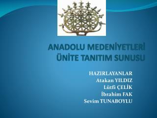 ANADOLU MEDENİYETLERİ ÜNİTE TANITIM SUNUSU