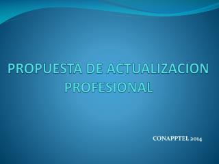 PROPUESTA DE ACTUALIZACION PROFESIONAL
