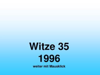 Witze 35 1996 weiter mit Mausklick