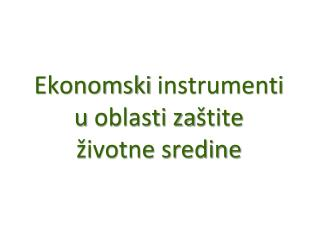 Ekonomski  instrumenti u  oblasti za �tite  �ivotne sredine