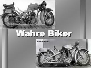 Wahre Biker