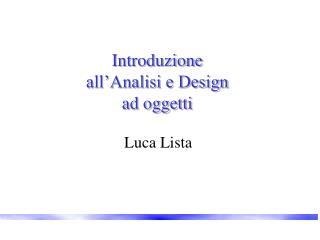 Introduzione  all'Analisi e Design  ad oggetti