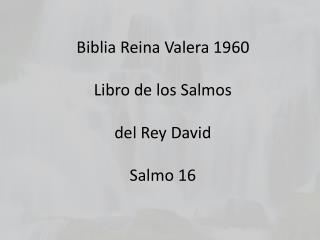 Biblia Reina Valera 1960 Libro de los Salmos  del Rey David Salmo 16