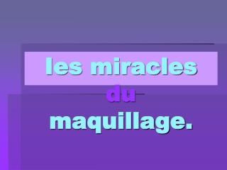 Ies miracles du         maquillage.