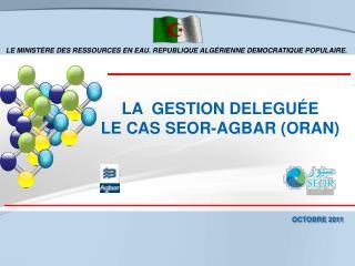 LA  GESTION DELEGUÉE  LE CAS SEOR-AGBAR (ORAN)