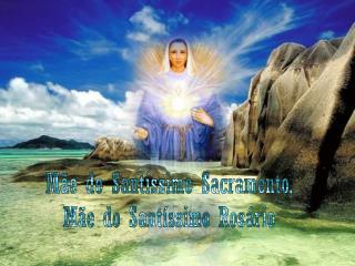 Mãe do Santíssimo Sacramento, Mãe do Santíssimo Rosário
