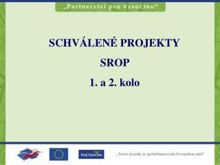 SCHVÁLENÉ PROJEKTY SROP  1. a 2. kolo