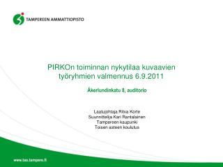 PIRKOn toiminnan nykytilaa kuvaavien  työryhmien valmennus 6.9.2011