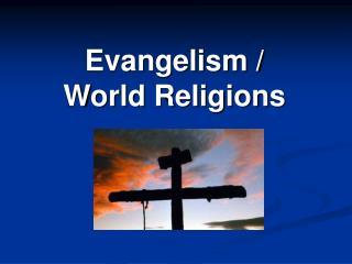 Evangelism /  World Religions