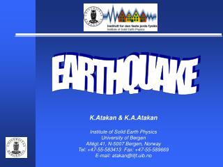 K.Atakan & K.A.Atakan Institute of Solid Earth Physics University of Bergen