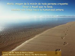 Lucas 1, 39-56. Visita de María a Isabel. Autora: Mariasun Gutiérrez. Música: Ave María (Caccini).