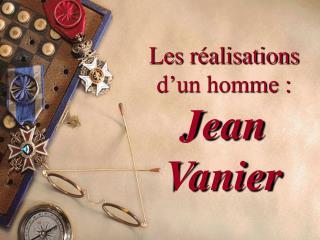 Les réalisations  d'un homme : Jean Vanier