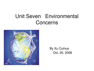 Unit Seven   Environmental Concerns By Xu Cuihua                                     Oct. 20, 2008